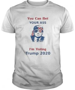You Can Bet Your Ass merica Im Voting Trump 2020  Unisex