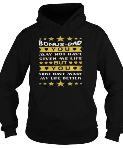 Bonus Dad You May Not Have Given Me Life But You Sure Have Made My Life Better shirt