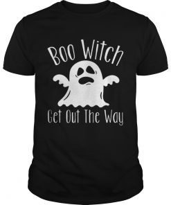 Boo Witch Ghost Get Out The Way Halloween  LlMlTED EDlTlON Unisex