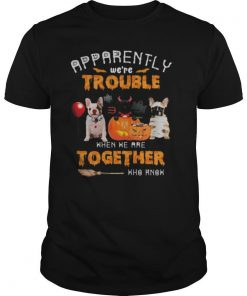 Halloween apparently we're trouble when we are together who know shirt