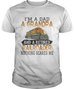 Im a dad a grandpa and a retired nothing scares me train  Unisex