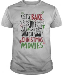 Let's Bake Stuff And Watch CHristmas Movies shirt