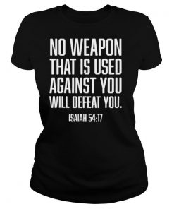 No Weapon Used Against You Will Defeat You Christian shirt