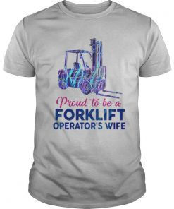 Proud to be a forklift operator's wife shirt