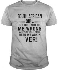 South Africa Girl Before You Do Me Wrong Make Sure You'll Never Need Me Again Ever shirt