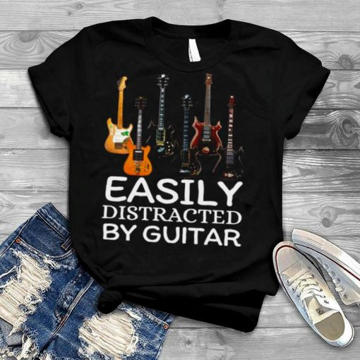 Easily distracted by Guitar shirt