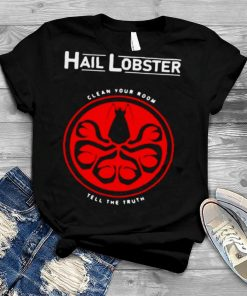 Hail Lobster clean your room tell the truth shirt