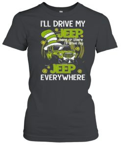 I'll Drive My Jeep Here Or There I'll Drive My Jeep Everywhere Dr Seuss Shirt Classic Women's T-shirt