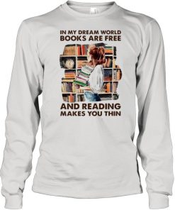 In My Dream World Books Are Free And Reading Makes You Thin T-shirt Read Book Hot New Hot T-shirt