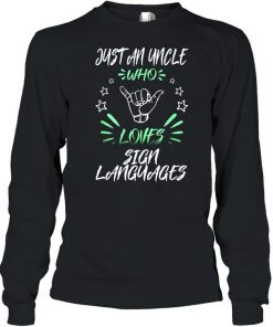 Just An Uncle Who Loves Sign Languages  Long Sleeved T-shirt