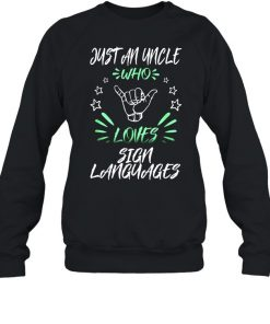 Just An Uncle Who Loves Sign Languages  Unisex Sweatshirt