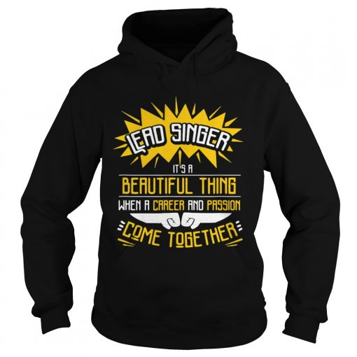 Lead Singer Its A Beautiful Thing When A Career And Passion Come Together T Hoodie