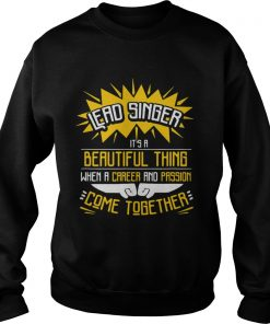 Lead Singer Its A Beautiful Thing When A Career And Passion Come Together T Sweatshirt