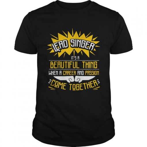 Lead Singer Its A Beautiful Thing When A Career And Passion Come Together T Unisex