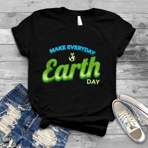 Make Everyday Earth Day and Shirt