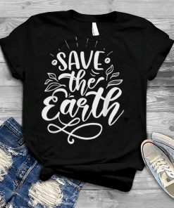 Save The Earth Earth Day T Shirt