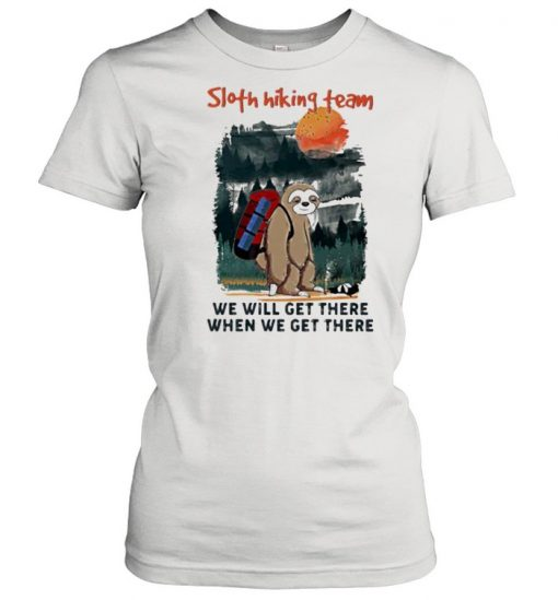 Sloth Hiking Team We Will Get There When We Get There Shirt Classic Women's T-shirt