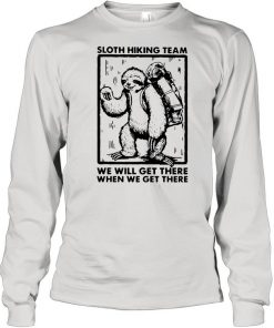 Sloth Hiking Team We Will Get There When We Get There Shirt Long Sleeved T-shirt