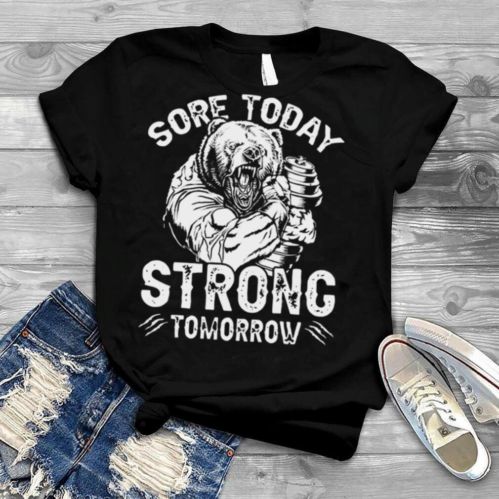 Weightlifter bear sore today strong tomorrow shirt