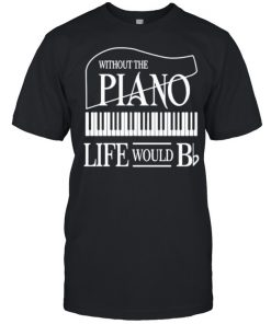 Without the plano life would  Classic Men's T-shirt