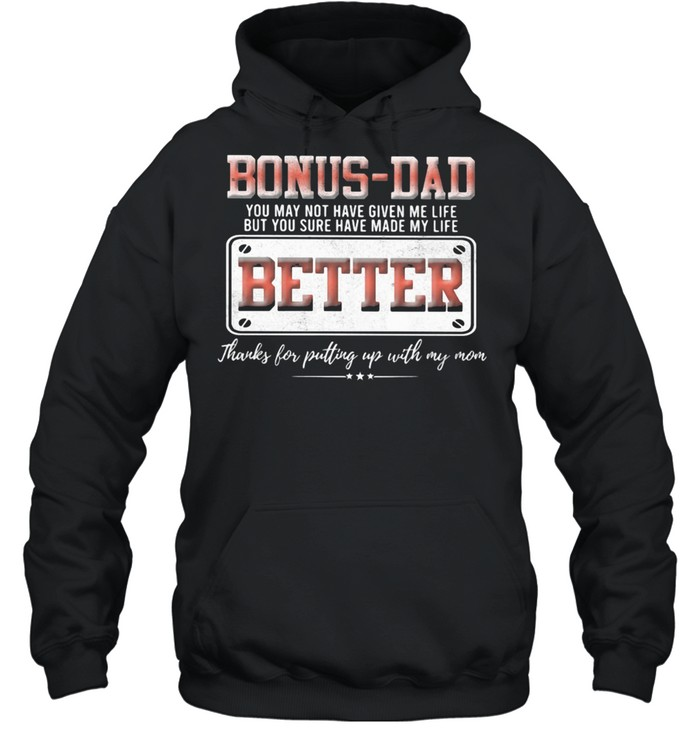 Bonus Dad You May Not Have Given Me Life But You Sure Have Made My Life Better Shirt Unisex Hoodie