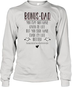 Bonus dad you may not have given me life but you sure have made my life better  Long Sleeved T-shirt