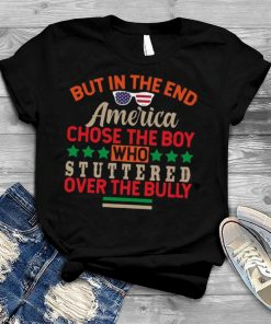 But in the end america chose the boy who stuttered over the bully shirt