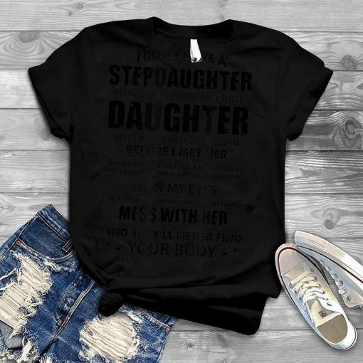 I Don't Have A Stepdaughter But I Have A Freaking Daughter T Shirt