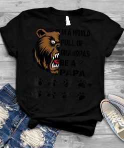 In A World Full Of Grandpas Be A Papa T Shirt
