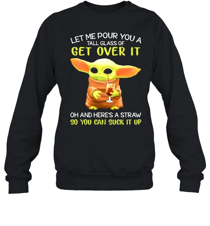 Let me pour you a tall glass of get over it oh and here a straw so you can suck it up yoda coffee shirt