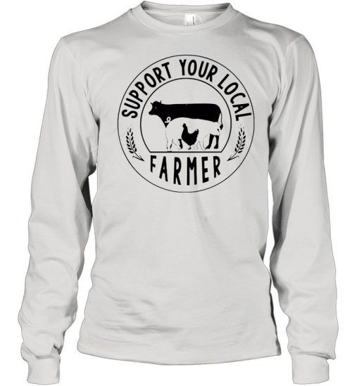 Support your local farmer  Long Sleeved T-shirt
