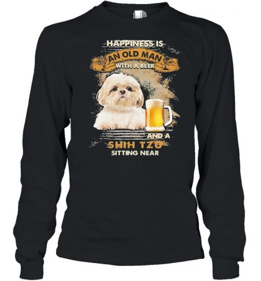 Happiness Is An Old Man With A Beer And An Shih Tzu Sitting Near Shirt Long Sleeved T-shirt