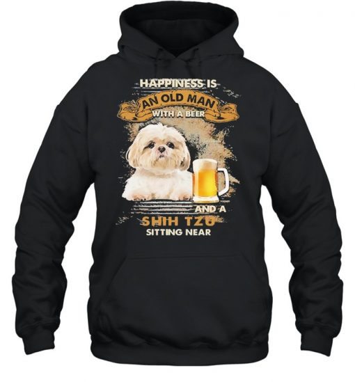Happiness Is An Old Man With A Beer And An Shih Tzu Sitting Near Shirt Unisex Hoodie