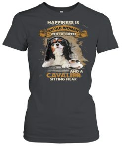 Happiness is an old woman with a and a coffee Cavalier sitting in  Classic Women's T-shirt