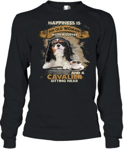 Happiness is an old woman with a and a coffee Cavalier sitting in  Long Sleeved T-shirt