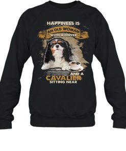 Happiness is an old woman with a and a coffee Cavalier sitting in  Unisex Sweatshirt