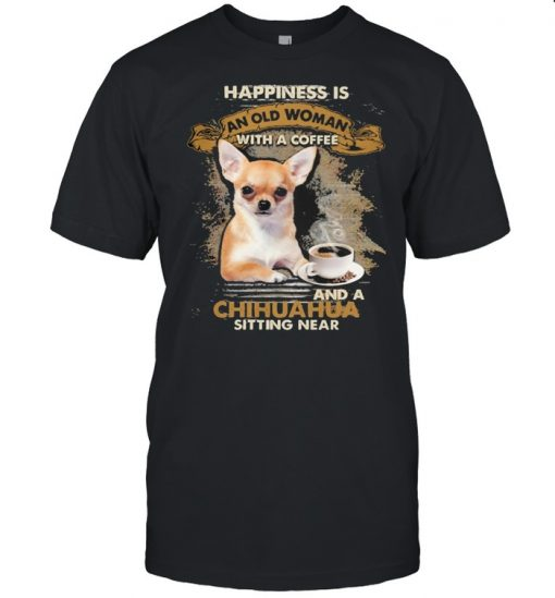 Happiness is an old woman with a and a coffee Chihuahua sitting in  Classic Men's T-shirt