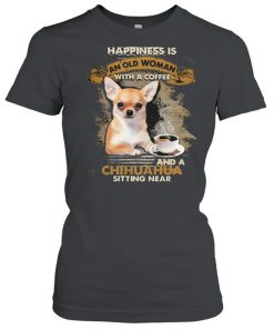 Happiness is an old woman with a and a coffee Chihuahua sitting in  Classic Women's T-shirt