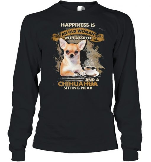 Happiness is an old woman with a and a coffee Chihuahua sitting in  Long Sleeved T-shirt