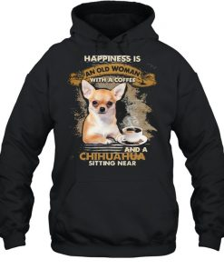 Happiness is an old woman with a and a coffee Chihuahua sitting in  Unisex Hoodie
