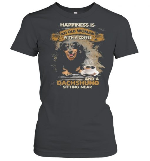 Happiness is an old woman with a and a coffee Dachshund sitting in  Classic Women's T-shirt