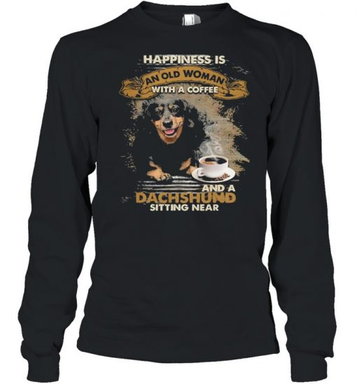 Happiness is an old woman with a and a coffee Dachshund sitting in  Long Sleeved T-shirt