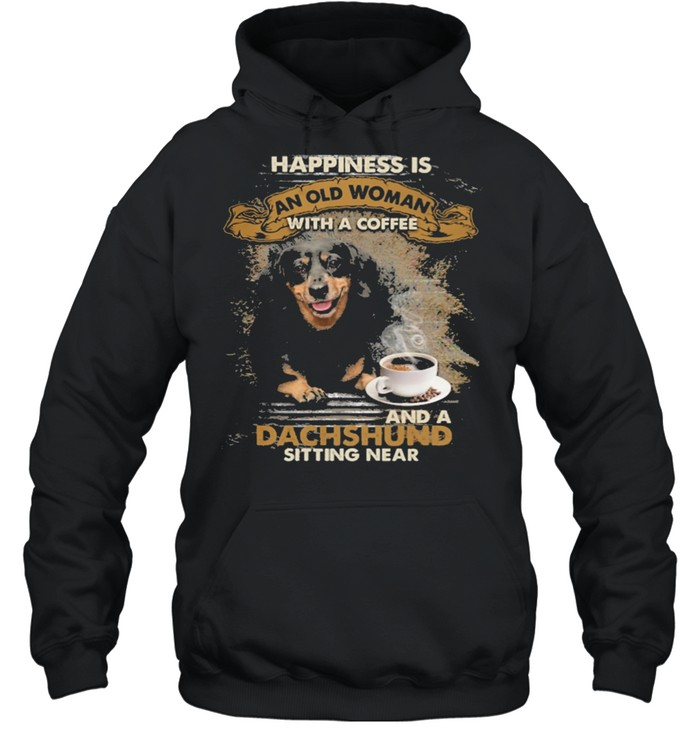 Happiness is an old woman with a and a coffee Dachshund sitting in  Unisex Hoodie