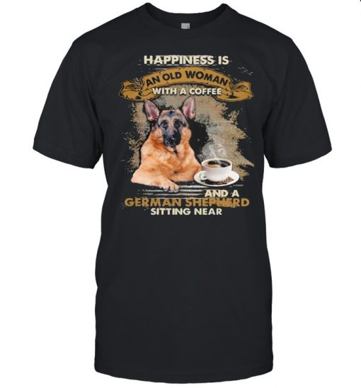 Happiness is an old woman with a and a coffee German Shepherd sitting in  Classic Men's T-shirt