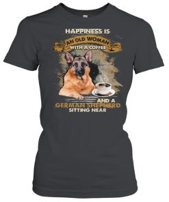 Happiness is an old woman with a and a coffee German Shepherd sitting in  Classic Women's T-shirt