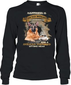 Happiness is an old woman with a and a coffee German Shepherd sitting in  Long Sleeved T-shirt