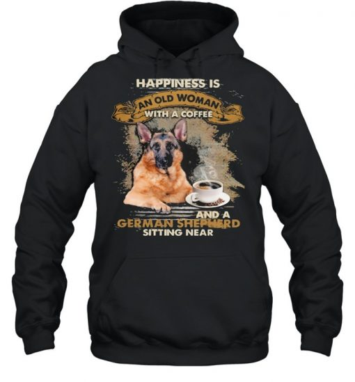 Happiness is an old woman with a and a coffee German Shepherd sitting in  Unisex Hoodie