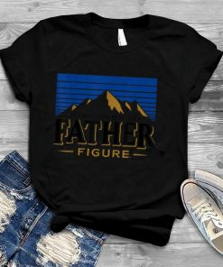 It's Not A Dad Bod It's A Father Figure T Shirt