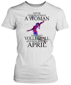Never Underestimate A Woman Who Loves Volleyball And Was Born In April Watercolor Shirt Classic Women's T-shirt
