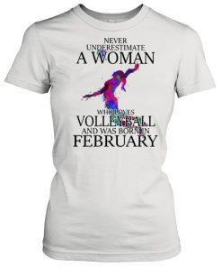 Never Underestimate A Woman Who Loves Volleyball And Was Born In February Watercolor Shirt Classic Women's T-shirt